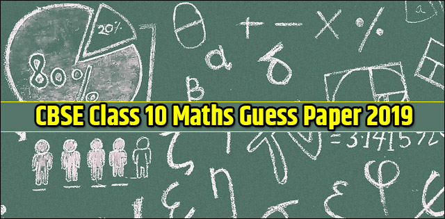 CBSE Guess Paper for Class 10 Maths 2019- Download in PDF