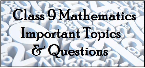 CBSE Class 9 Maths, chapter wise important topics and questions