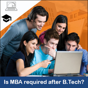 Is MBA required after B. Tech?
