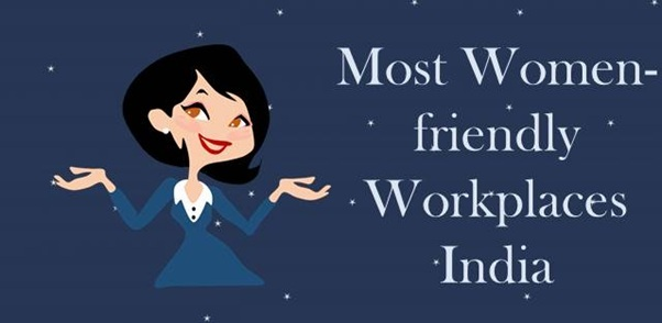 Most Women-friendly workplaces in India