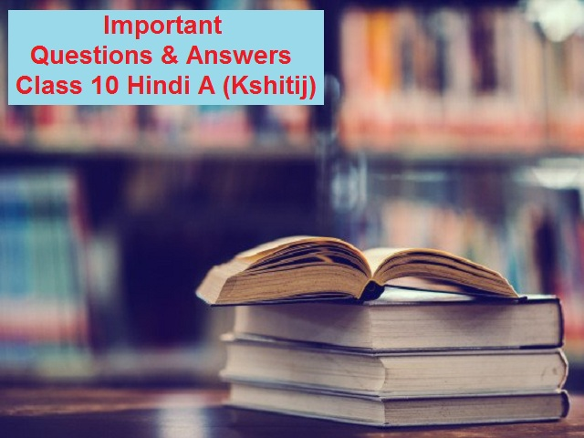 Important Questions & Answers for Class 10 Hindi A (Kshitij)