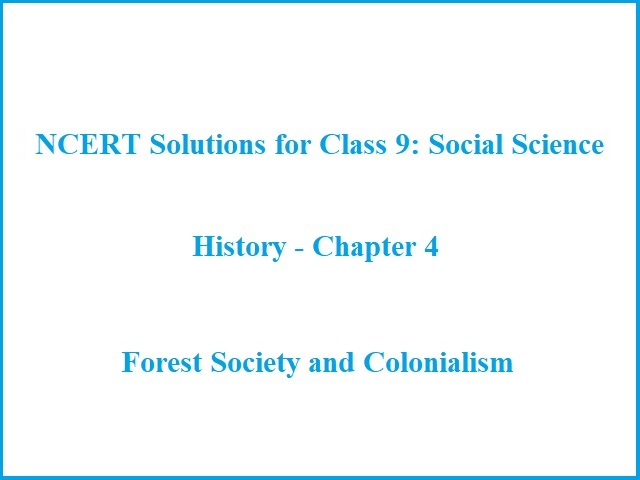 NCERT Solutions for Class 9: History - Chapter 4 (Social Science) - Forest Society and Colonialism