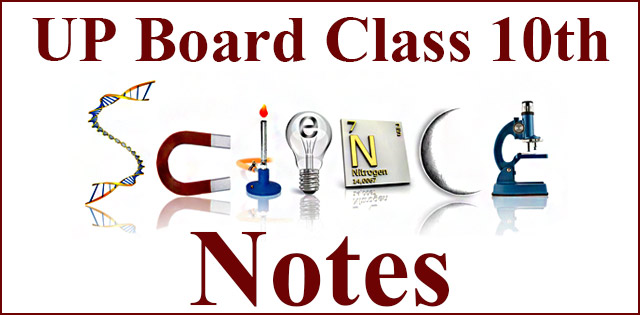 UP Board Class 10 Science Notes