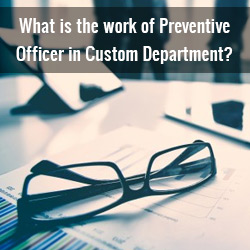 What is the work of Preventive Officer in Custom Department