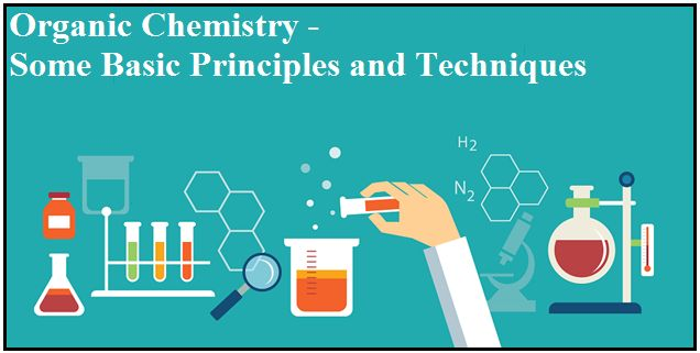 Organic Chemistry - Some Basic Principles and Techniques