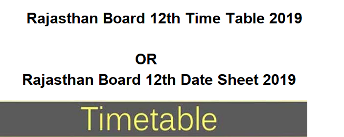 Rajasthan Board 12th Time Table 2019 Or Rajasthan Board 12th Date