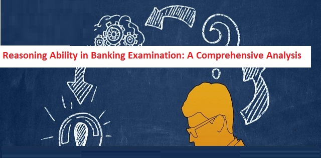 Reasoning Ability in Banking Examinations: A Comprehensive Analysis