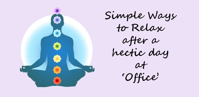 Simple Ways to Relax after a hectic day at 'Office'