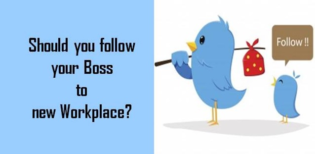 Should you follow your boss to new workplace?