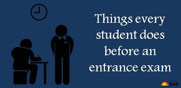 Things every student does before an entrance exam