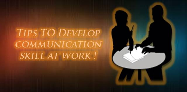 Tips to develop communication skill at work