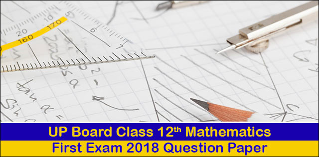 UP Board Class 12th Maths First Question Paper 2018