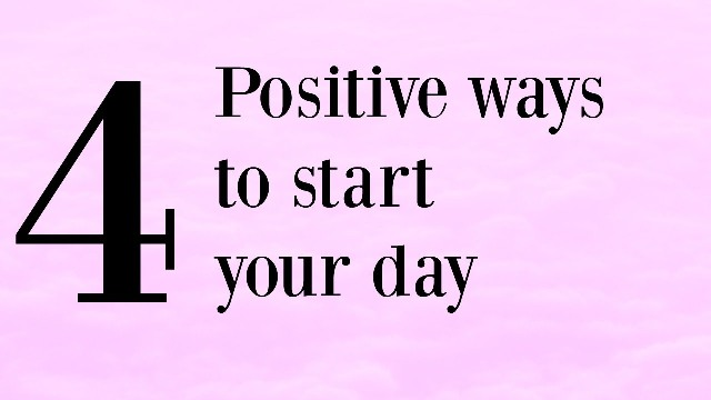 Tips to start your day with a positive mindset