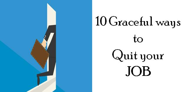 10 Graceful ways to quit your job