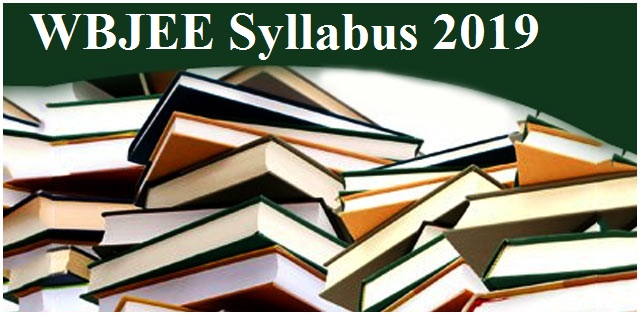 WBJEE 2019: Detailed Syllabus of Physics, Chemistry and Mathematics