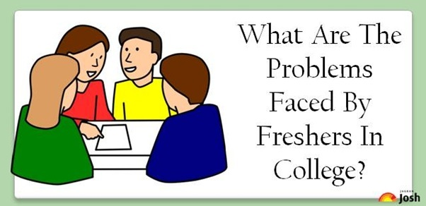What Are The Problems Faced By Freshers In College?