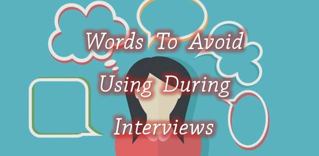 Words Students Should Never Use In a Job Interview