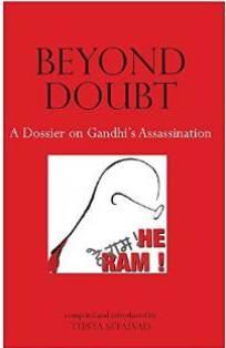 Beyond Doubt: A Dossier on Gandhi's Assassination: Teesta Setalvad