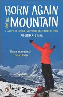 Born Again on the Mountain : Arunima Sinha