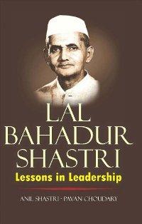Lal Bahadur Shastri: Lessons in Leadership