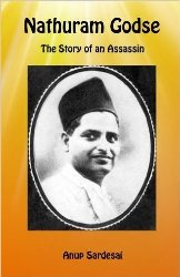 Nathuram Godse - The Story of an Assassin: Anup Ashok Sardesai