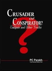 Crusader or Conspirator? Coalgate and other Truths: authored by PC Parekh