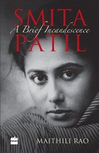 Smita Patil: A Brief Incandescence: Maithili Rao