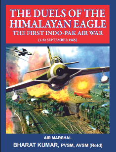 The Duels of the Himalayan Eagle: The first Indo-Pak Air War (1-22 September 1965): Air Marshal (retd.) Bharat Kumar