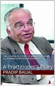 The Complete Story of Indian Reforms: 2G, Power & Private Enterprise: A Practitioner's Diary: Pradeep Baijal