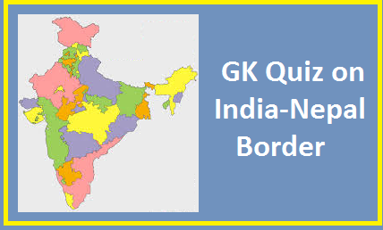 GK Questions and Answers on India-Nepal border on