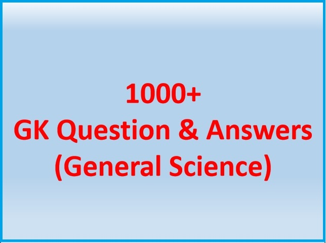 1000+ GK Question and Answers on General Science