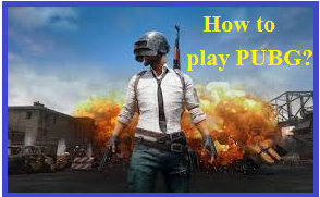 How to play PUBG?