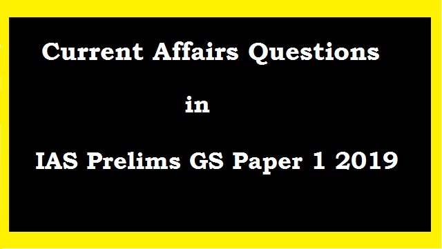 Current Affairs Questions with Answer Key for IAS Prelims 2019